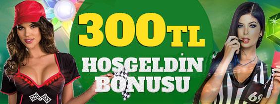 300 TL Hoşgeldin Bonusu